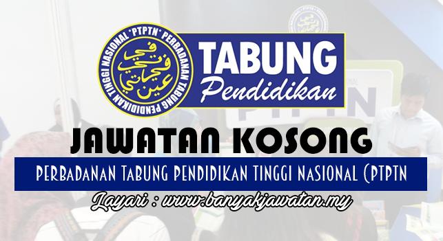 Jawatan Kosong 2017 di Perbadanan Tabung Pendidikan Tinggi Nasional (PTPTN) www.banyakjawatan.my
