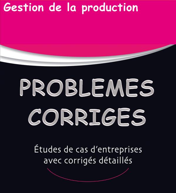 Exercices corrigés en Organisation et gestion de la production