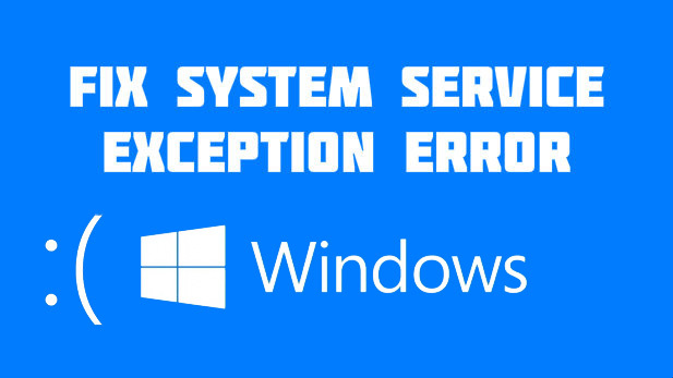 [How to Fix] System Service Exception Problem [Blue Screen] [Windows 7/8/10]