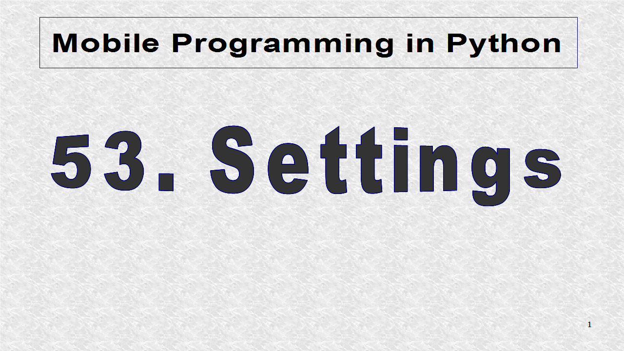 Mobile Programming in Python: 53  Settings