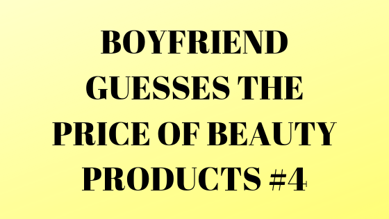 boyfriend guesses the price of beauty products justalittlebitoflauryn