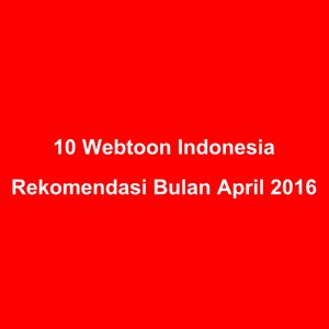 10 Webtoon Indonesia Rekomendasi Bulan April 2016