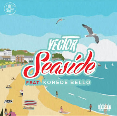 "PICTURE: Vector- ""Seaside"" Ft. Korede Bello"