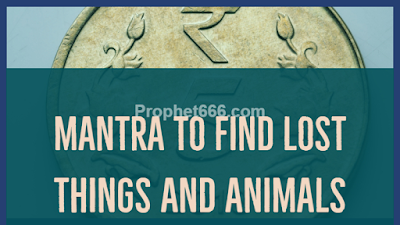 Most Powerful Beej Mantra to Find Lost Things and Animals