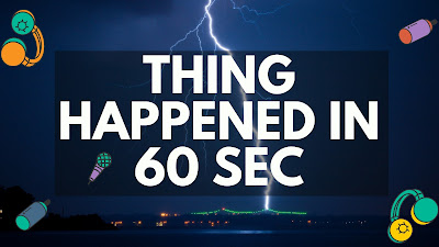 Things Happened in World in 60 Seconds