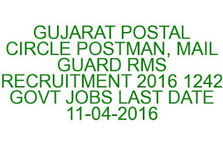 GUJARAT POSTAL CIRCLE POSTMAN, MAIL GUARD RMS RECRUITMENT 2016 1242 GOVT JOBS LAST DATE 11-04-2016
