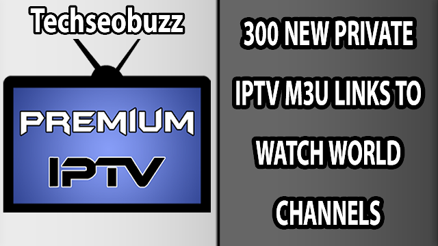 300 NEW PRIVATE IPTV M3U LINKS TO WATCH WORLD CHANNELS