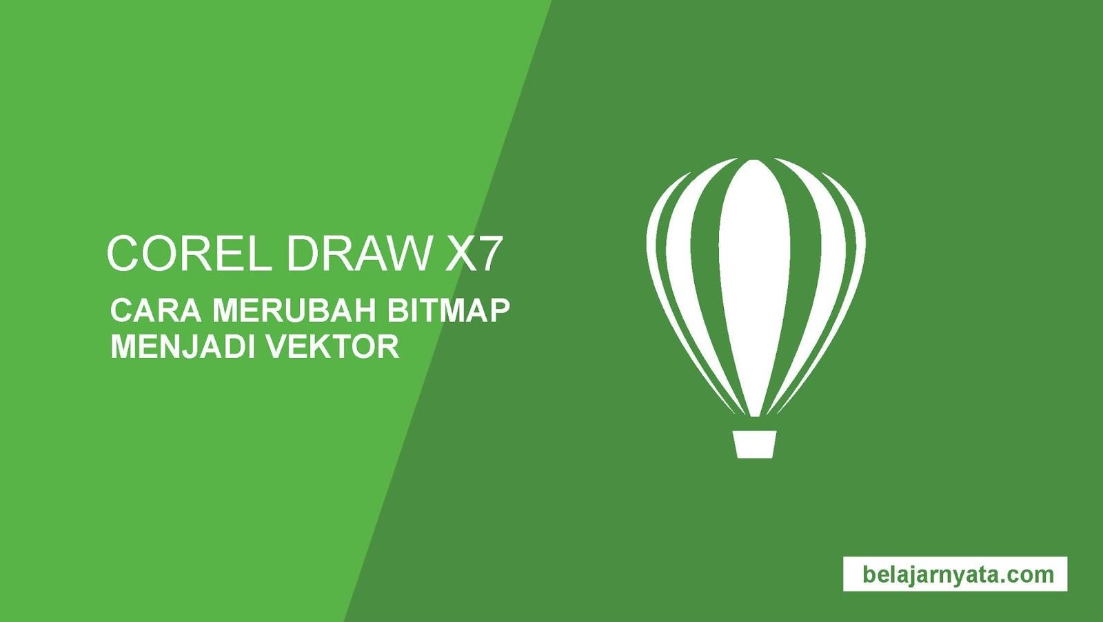 Cara Merubah Gambar Bitmap Agar Menjadi File Vektor Dengan Coreldraw X7