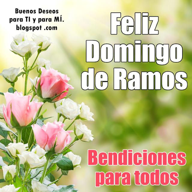 FELIZ DOMINGO DE RAMOS Bendiciones para Todos!