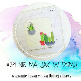 http://tdz-wyzwaniowo.blogspot.com/2018/04/wyzwanie-29-nie-ma-jak-w-domu.html