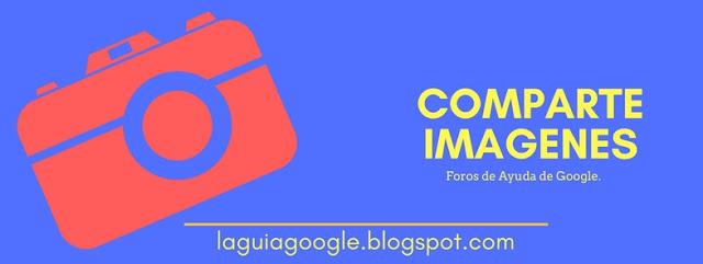 Agrega imagenes en los Foros de Ayuda de Google.