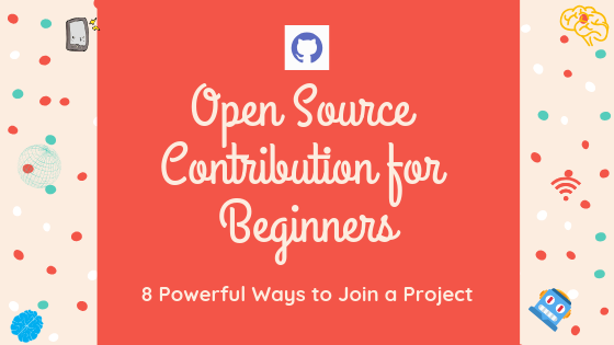 Open Source Contribution for Beginners: 8 Powerful Ways to Join a Project