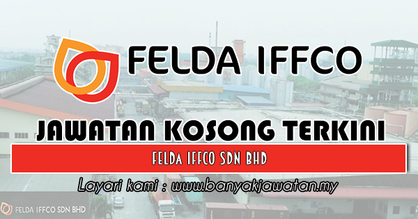 Jawatan Kosong 2018 di FELDA IFFCO Sdn Bhd