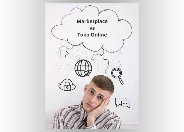 Jualan Lewat Marketplace vs Buka Toko Online – Mana yang Terbaik dan Menguntungkan ?