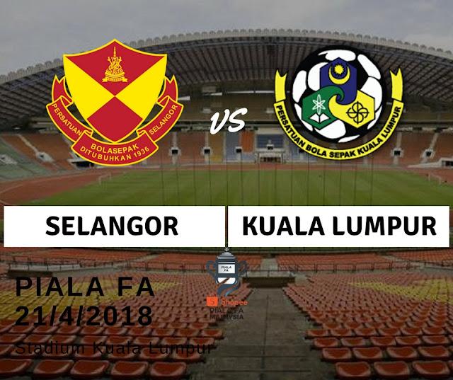 Live Streaming Selangor Vs Kuala Lumpur Piala FA 21 /4/ 2018
