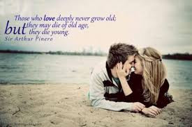 Best Quotes About Love Messages: Those who love never grow old; they may die of old age, but the die young.
