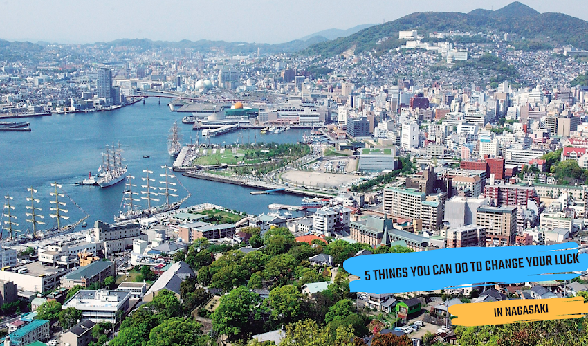 5 Things To Change Your Luck in Nagasaki