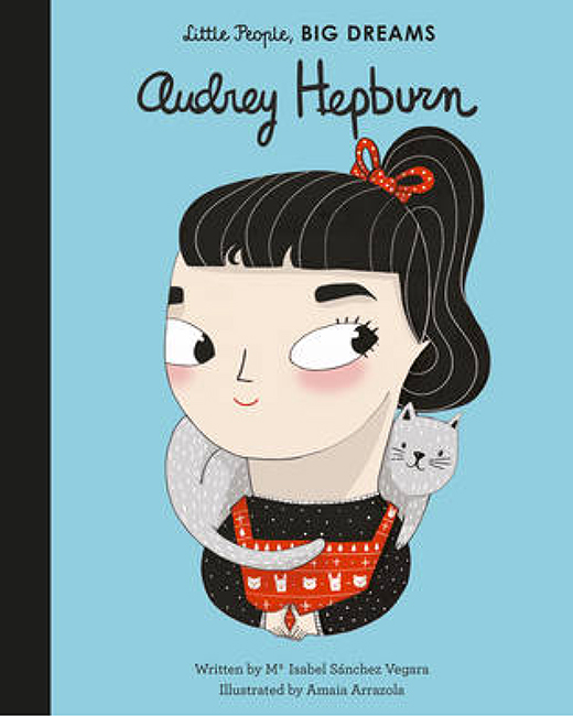 Little People, Big Dreams. Audrey Hepburn by Isabel Sanchez Vegara
