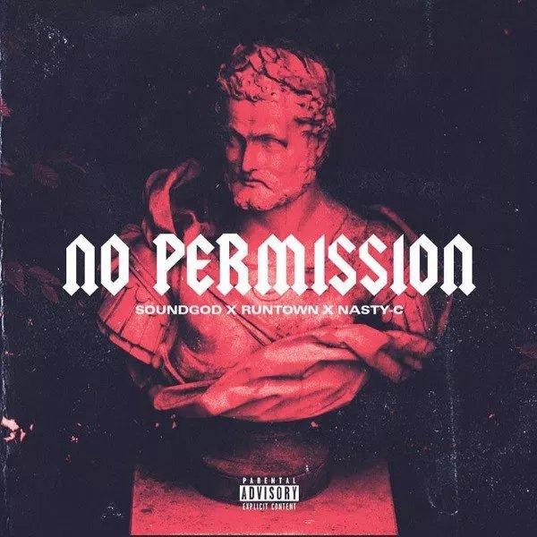"Runtown x Nasty C – ""No Permission"" [Music]"