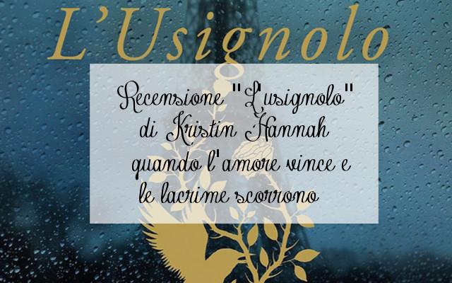 """Recensione """"L'usignolo"""" di Kristin Hannah: quando l'amore vince e le lacrime scorrono"""