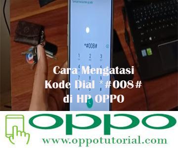 Cara Mengatasi Kode Dial *#008# di HP OPPO