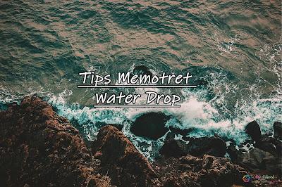 Tips Memotret Water Drop