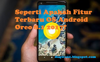 Fitur Baru Android Oreo 8.1 2017