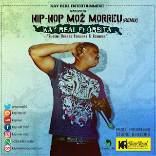 Kay Real Feat. Órbita - Hip-Hop Moz Morreu (Remix) (Prod. Proofless)