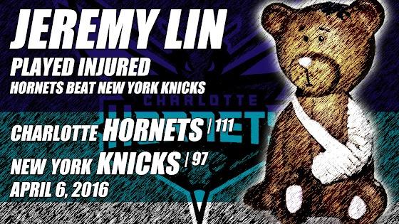 Jeremy Lin Played Injured, Charlotte Hornets Beat New York Knicks, 111 - 97, 4.6.2016
