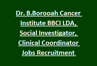 Dr. B.Borooah Cancer Institute BBCI LDA, Social Investigator, Clinical Coordinator Jobs Recruitment 2017