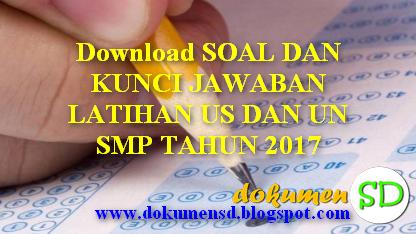 Download SOAL DAN KUNCI JAWABAN LATIHAN US DAN UN SMP TAHUN 2017