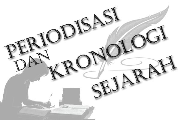 Pengertian Periodisasi dan Kronologi Sejarah