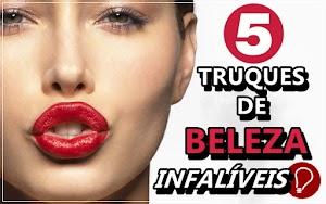 5 TRUQUES DE BELEZA INFALÍVEIS