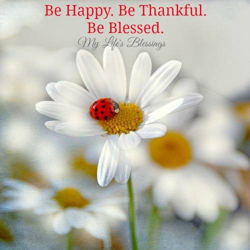 Be Happy. Be Thankful. Be Blessed