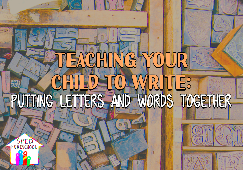 Teaching Your Child to Write: Putting Letters and Words Together