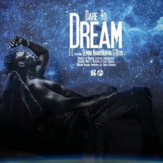 E.L-%25E2%2580%2593-Dare-To-Dream-Ft.-Gemini-X-Nana-Benyin-X-Boyd0A0A