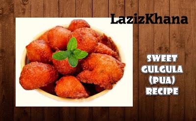कुरकुरे गुलगुले (मीठे पुए) बनाने की विधि - Gulgule (Pua) Recipe in Hindi.