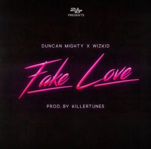 "MUSIC LYRICS: Duncan Mighty Ft. Wizkid - ""Fake Love"""
