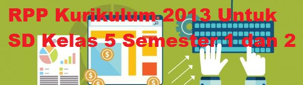 RPP Kurikulum 2013 Untuk SD Kelas 5 Semester 1 dan 2