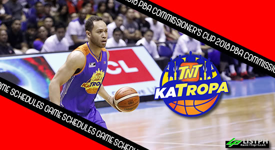 TNT Katropa Game Schedules list 2018 PBA Commissioner's Cup