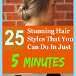 Fashion, Beauty And Style : 25 Stunning Hair Styles That You Can Do In Just 25 MINUTES