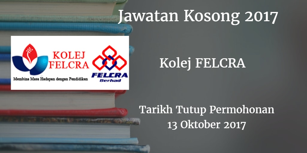 Jawatan Kosong Kolej FELCRA 13 Oktober 2017
