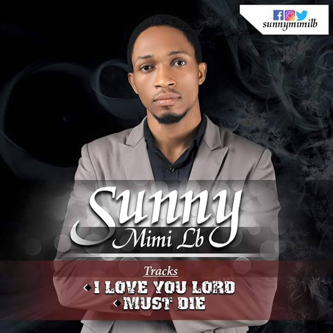 Gospel Music] Sunny Mimi Lb - I love you Lord & Must Die (Download Audio)
