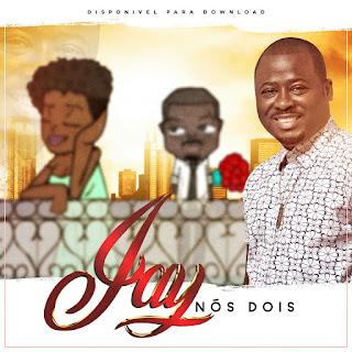 BAIXAR MP3 || Jay - Nós Dois (Mafalala Studio) || 2018