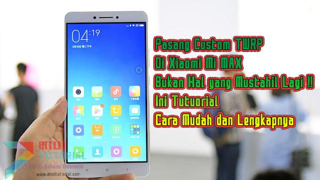 Pasang Custom TWRP Di Xiaomi Mi MAX Bukan Hal yang Mustahil Lagi: Ini Tutuorial Cara Mudah dan Lengkapnya