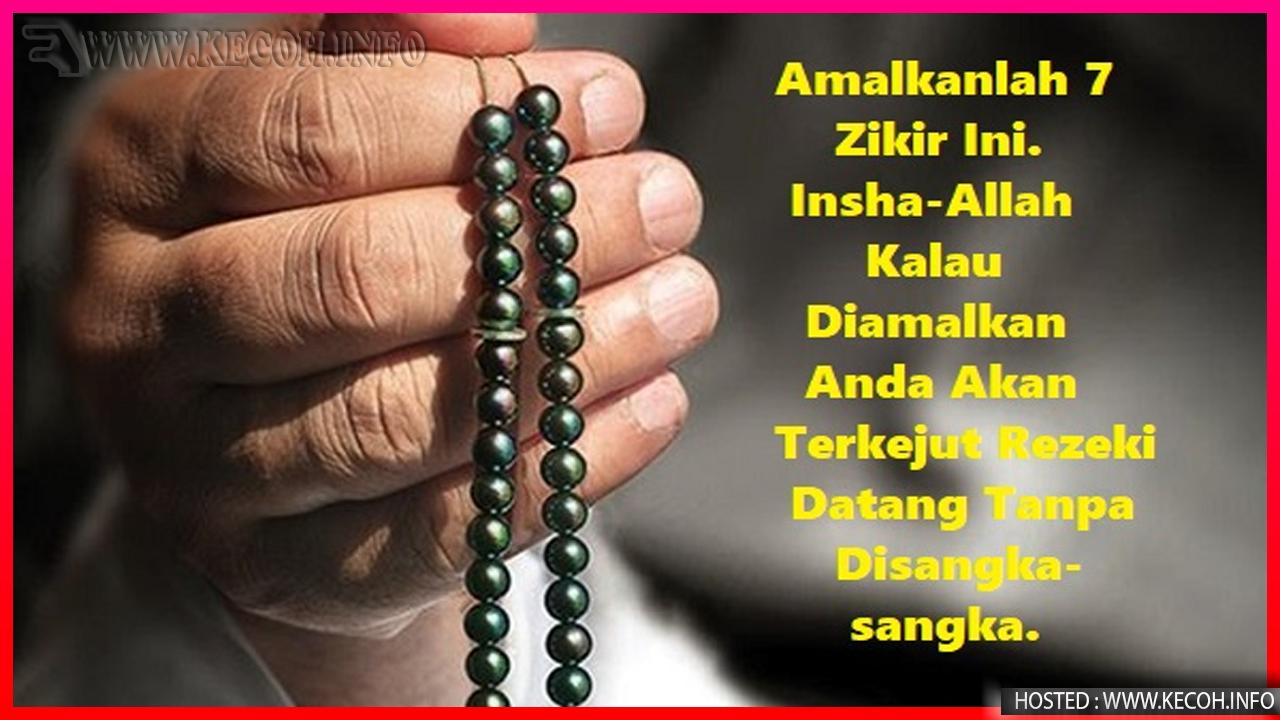 Amalkanlah 7 Zikir Ini. Insha-Allah Kalau Diamalkan Anda Akan Terkejut Rezeki Datang Tanpa Disangka-sangka.