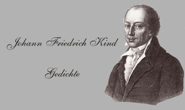 Gedichte Und Zitate Fur Alle Gedichte Von Johann Friedrich Kind