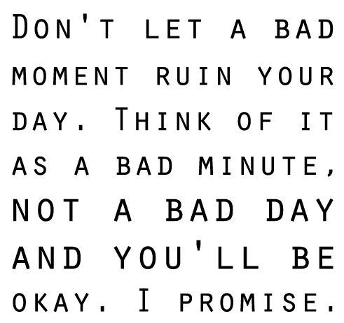 Life Quotes And Sayings Dont Let A Bad Moment Ruin Your Day