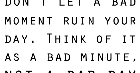 Life Quotes and Sayings: Dont let a bad moment ruin your day