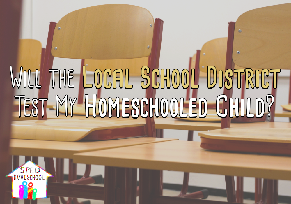 Will the Local School District Test My Homeschooled Child?